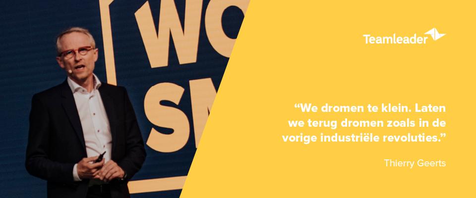 """""""We dromen te klein. Laten we terug dromen zoals in de vorige industriële revoluties."""" - Thierry Geerts"""